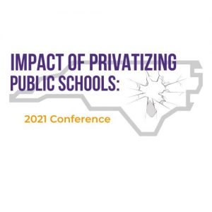 SAVE THE DATE: Impact of Privatizing Public Schools: 2021  Conference @ McKimmon Conference and Training Center at NC State | Raleigh | NC | United States